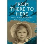 From There to Here: War, Peace, Pandemic — A Memoir by Romy Wyllie