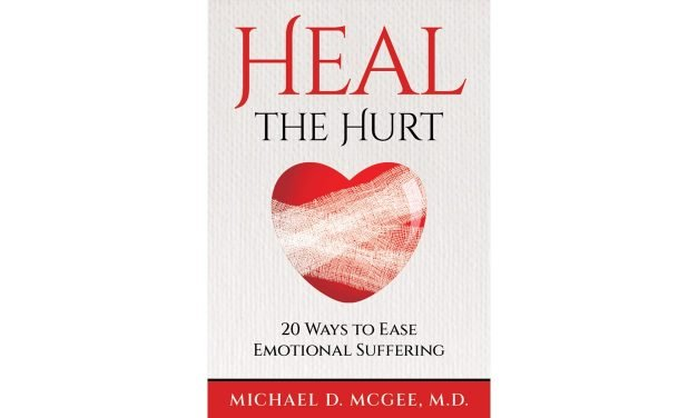 Heal the Hurt: 20 Ways to Ease Emotional Suffering by Dr. Michael McGee